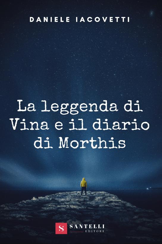 La Leggenda di Vina e il diario di Morthis - Daniele Iacovetti COVERFRONT